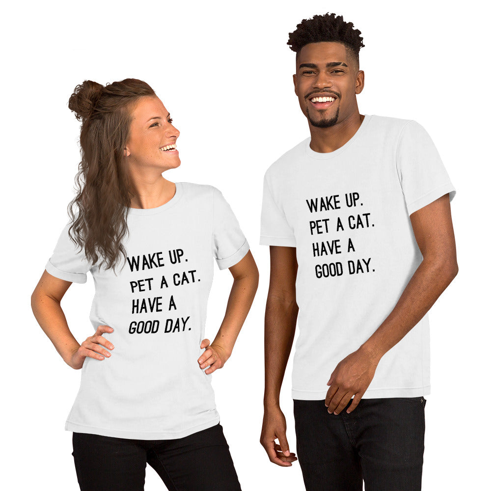 Wake up, Pet a Cat, Have a good day T-Shirt