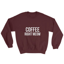 Load image into Gallery viewer, Coffee Right Meow Sweatshirt - Kai's Ruff Wear