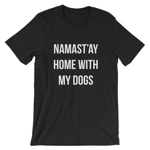 Namastay Home with my Dogs Short-Sleeve Unisex T-Shirt - Kai's Ruff Wear