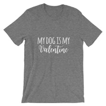 Load image into Gallery viewer, My Dog is My Valentine Short-Sleeve Unisex T-Shirt