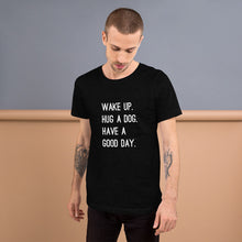 Load image into Gallery viewer, Wake Up, Hug a Dog, Have a Good Day T-Shirt