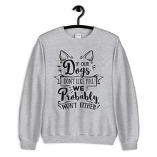 Load image into Gallery viewer, Dogs Don't Like You, We Probably Won't Either Sweatshirt