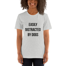 Load image into Gallery viewer, Easily Distracted by Dogs Short-Sleeve Unisex T-Shirt - Kai's Ruff Wear