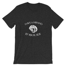 Load image into Gallery viewer, Have A Hound By Your Side Shirt