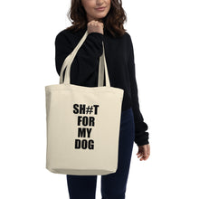 Load image into Gallery viewer, Sh#t For My Dog Tote