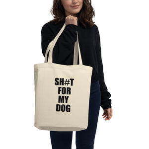 Sh#t For My Dog Tote