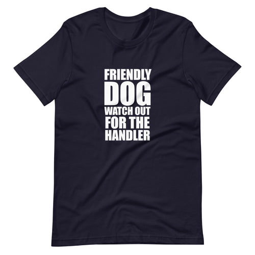 Friendly Dog Not Handler Shirt