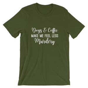 Dogs & Coffee Make Me Feel Less Murdery Shirt