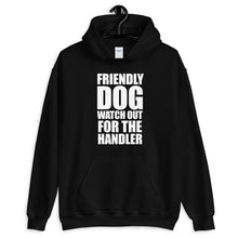 Load image into Gallery viewer, Friendly Dog Not Handler Hoodie