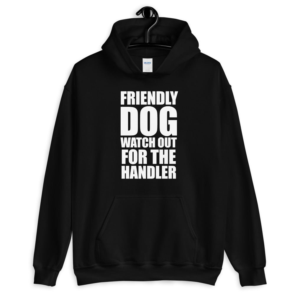 Friendly Dog Not Handler Hoodie