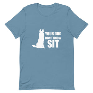 Dog Don't Know Sit Shirt