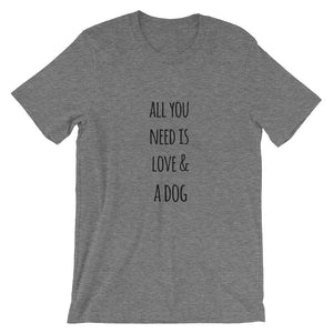 All You Need is Love & a Dog Short-Sleeve Unisex T-Shirt - Kai's Ruff Wear
