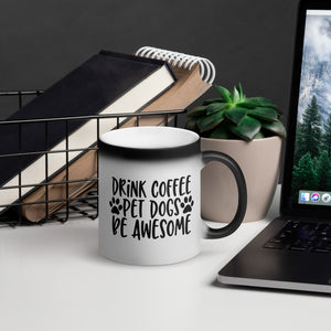 Drink Coffee, Pet Dogs, Be Awesome Matte Black Magic Mug