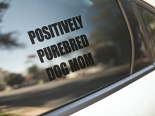Load image into Gallery viewer, Positively Purebred Dog Mom Car Decal