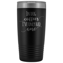 Load image into Gallery viewer, In Dog Coffees, I've Only Had One Tumbler Cup