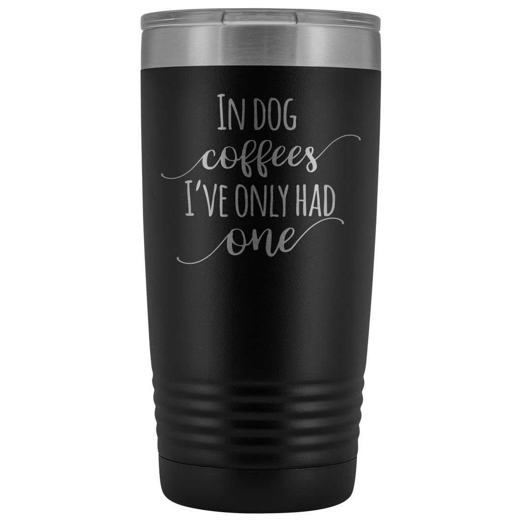In Dog Coffees, I've Only Had One Tumbler Cup