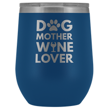 Load image into Gallery viewer, Dog Mother Wine Lover Tumbler