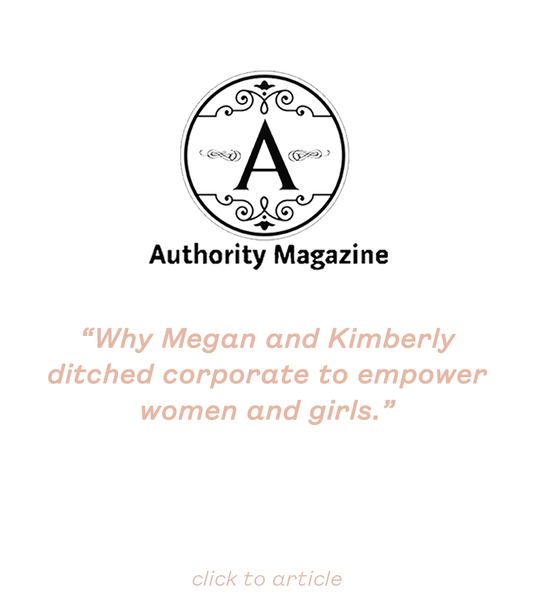 Why Megan and Kimberly ditched corporate to empower women and girls.