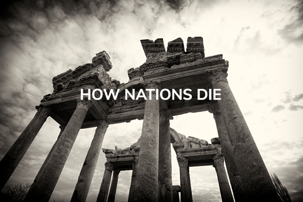HOW NATIONS DIE | LESSONS FROM HISTORY: THE FALL OF ROME AND AMERICA TODAY