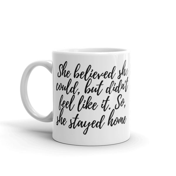 She Believed, but... Mug