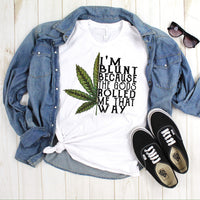 Marijuana leaf I'm Blunt Because the Gods Rolled Me That Way Sublimation Transfer