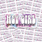 Hey Girl You're Gonna Love This Sticker