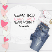 Always Tired Always Loved Always Worth It Sublimation Transfer