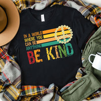 In A World Where you Can Be Anything Be Kind Screen Print Heat Transfer