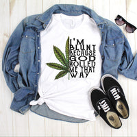 Marijuana Leaf I'm Blunt Because God Rolled Me That Way Sublimation Transfer