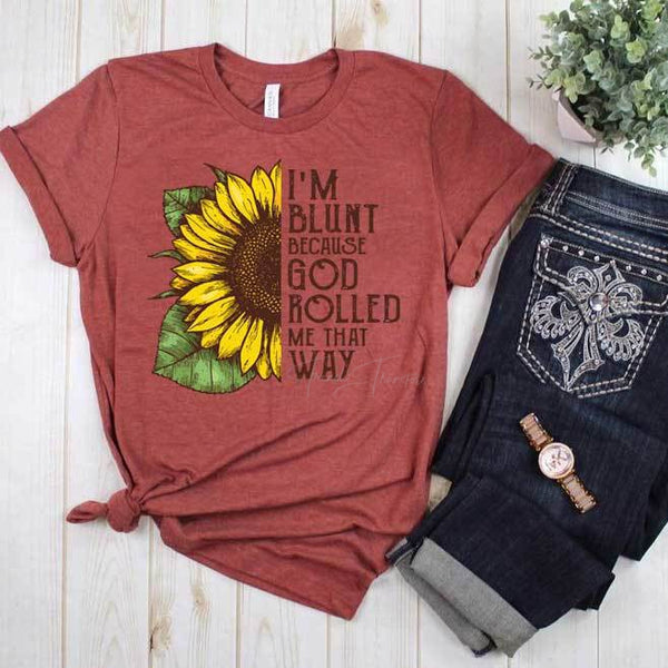 I'm Blunt Because God Rolled Me That Way Screen Print Heat Transfer