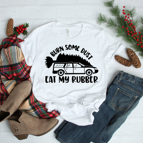 Burn Some Dust Eat my Rubber Christmas Vacation Sublimation Transfer