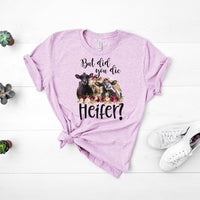 But Did You Die Heifer Screen Print Heat Transfer