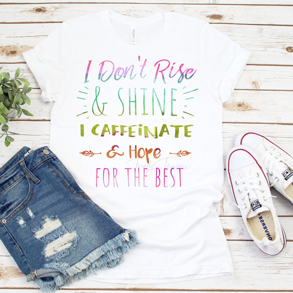 I Don't Rise and Shine I Caffeinate and Hope For The Best Sublimation Transfer