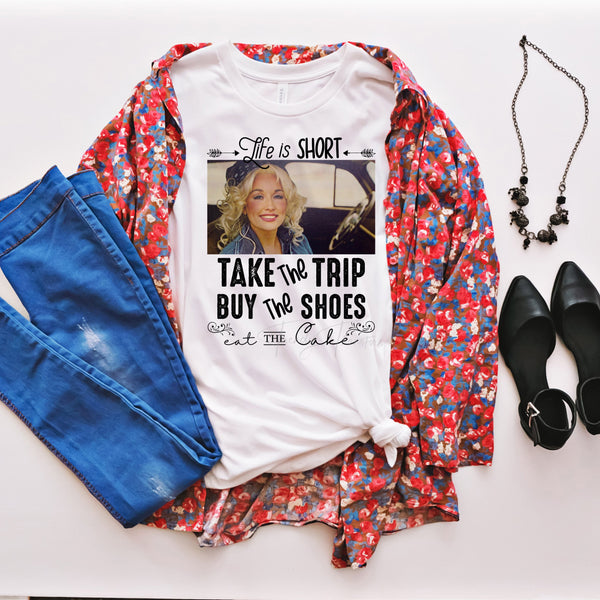 Life is short take the trip buy the shoes eat the cake Dolly Parton Fan Art Sublimation Transfer