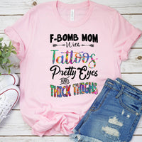 F-Bomb Mom With Tattoos Pretty Eyes And Thick Thighs Screen Print Heat Transfer
