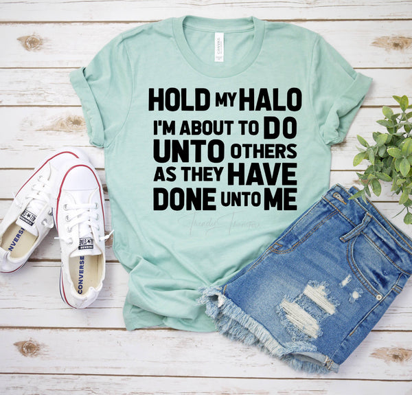 Hold My Halo I'm About To Do Unto Others As They Have Done Unto Me Screen Print Heat Transfer