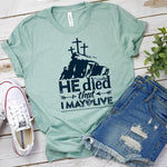 He Died That I May Live Screen Print Heat Transfer