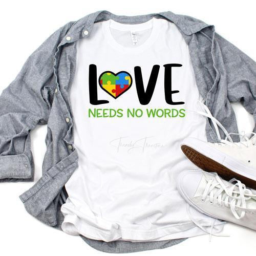 Autism Awareness Love Needs No Words Sublimation Transfer