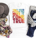 Take Your Passion And Make It Come True Sublimation Transfer