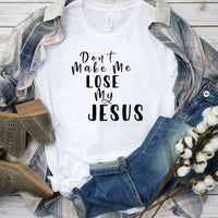 Don't Make Me Loos My Jesus Sublimation Transfer
