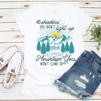 No Shadow You Won't Light Up Mountain You Won't Climb Up Sublimation Transfer