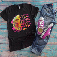 I Know I Play Like A Girl Try To Keep Up Softball ADULT Screen Print Heat Transfer