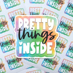 Pretty Things Inside Sticker