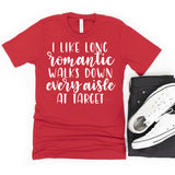 I like long romantic walks down every aisle at target Screen Print Heat Transfer