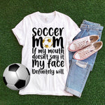 Soccer mom If my mouth doesn't say it my face definitely will Sublimation Transfer