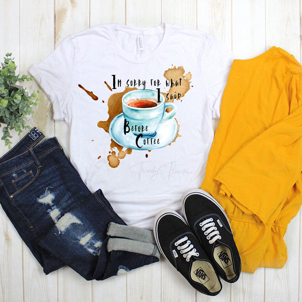 Sorry For What I Said Before Coffee Sublimation Transfer