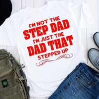 I'm Not the Step Dad I'm the Dad Who Stepped Up RED Sublimation Transfer