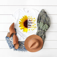 Be A Sunflower In Field Of Roses Sublimation Transfer