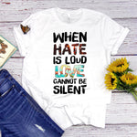 When hate is loud love cannot be silent Sublimation Transfer
