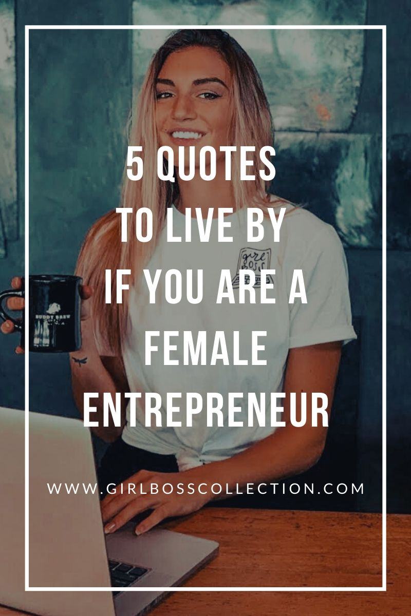 5 QUOTES TO LIVE BY IF YOU ARE A FEMALE ENTREPRENEUR